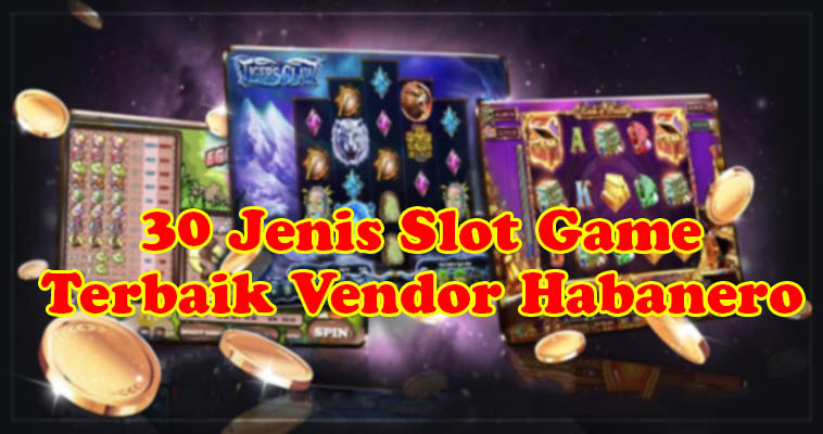 30 Jenis Slot Game Terbaik Vendor Habanero